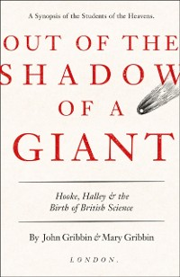 Cover Out of the Shadow of a Giant: How Newton Stood on the Shoulders of Hooke and Halley