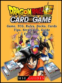 Cover Dragon Ball Super Card Game, TCG, Rules, Decks, Cards, Tips, Strategies, Guide Unofficial