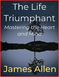 Cover The Life Triumphant – Mastering the Heart and Mind