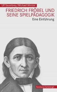 Cover Friedrich Fröbel und seine Spielpädagogik