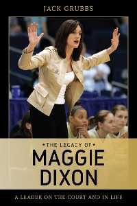 Cover The Legacy of Maggie Dixon