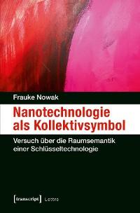 Cover Nanotechnologie als Kollektivsymbol