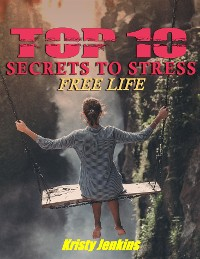 Cover Top I0 Secrets to a Stress-Free Life
