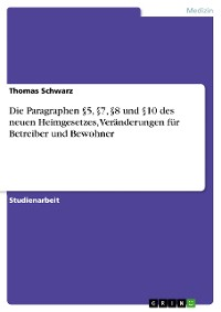 Cover Die Paragraphen §5, §7, §8 und §10 des neuen Heimgesetzes, Veränderungen für Betreiber und Bewohner