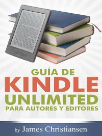 Cover Guía de Kindle Unlimited para autores y editores
