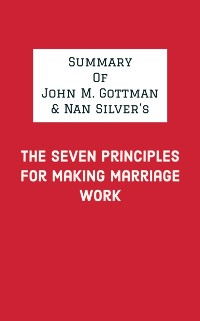 Cover Summary of John M. Gottman & Nan Silver's The Seven Principles for Making Marriage Work