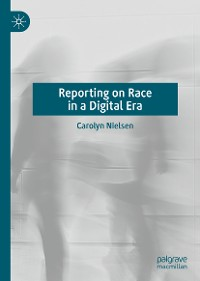 Cover Reporting on Race in a Digital Era