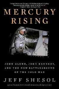 Cover Mercury Rising: John Glenn, John Kennedy, and the New Battleground of the Cold War
