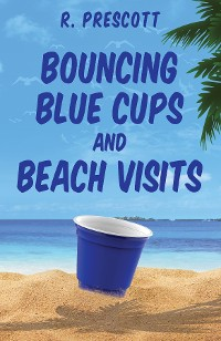 Cover Bouncing Blue Cups and Beach Visits