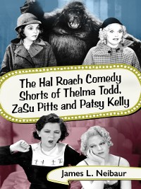Cover The Hal Roach Comedy Shorts of Thelma Todd, ZaSu Pitts and Patsy Kelly