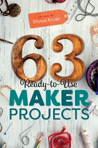 Cover 63 Ready-to-Use Maker Projects