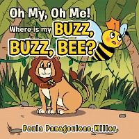 Cover Oh, My, Oh Me! Where Is My Buzz, Buzz, Bee?