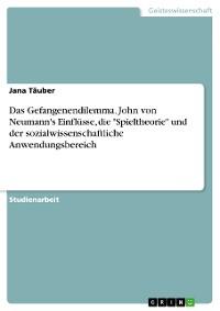 """Cover Das Gefangenendilemma. John von Neumann's Einflüsse, die """"Spieltheorie"""" und der sozialwissenschaftliche Anwendungsbereich"""
