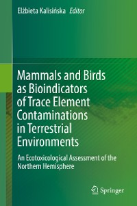 Cover Mammals and Birds as Bioindicators of Trace Element Contaminations in Terrestrial Environments
