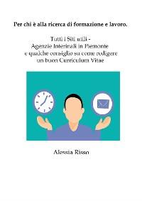 Cover Per chi è alla ricerca di formazione e lavoro. Tutti i Siti utili - Agenzie Interinali in Piemonte e qualche consiglio su come redigere un buon Curriculum Vitae