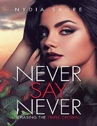 Cover Never Say Never: Chasing the Triple Crown