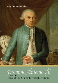 Cover Jerónimo Antonio Gil and the Idea of the Spanish Enlightenment