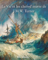 Cover La Vie et les chefs-d'A uvre de J.M.W. Turner