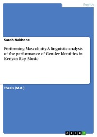 Cover Performing Masculinity. A linguistic analysis of the performance of Gender ldentities in Kenyan Rap Music