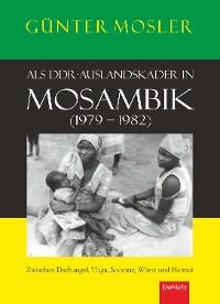 Cover Als DDR-Auslandskader in Mosambik (1979 – 1982)