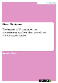 Cover The Impact of Urbanization on Environment in Africa. The Case of Yeka Sub City, Addis Ababa