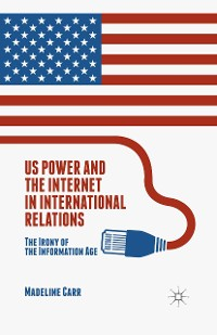 Cover US Power and the Internet in International Relations