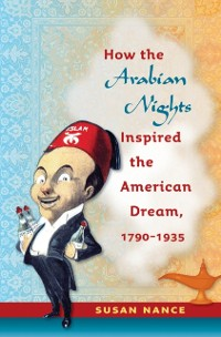 Cover How the Arabian Nights Inspired the American Dream, 1790-1935