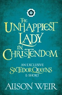 Cover Unhappiest Lady in Christendom
