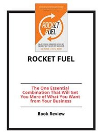 Cover Rocket Fuel: The One Essential Combination That Will Get You More of What You Want from Your Business