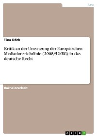 Cover Kritik an der Umsetzung der Europäischen Mediationsrichtlinie (2008/52/EG) in das deutsche Recht