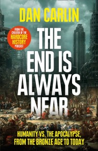Cover End is Always Near: Apocalyptic Moments from the Bronze Age Collapse to Nuclear Near Misses