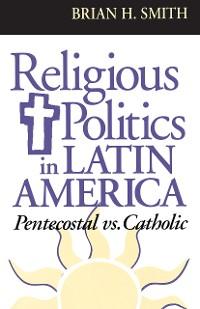 Cover Religious Politics in Latin America, Pentecostal vs. Catholic