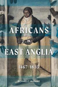 Cover Africans in East Anglia, 1467-1833