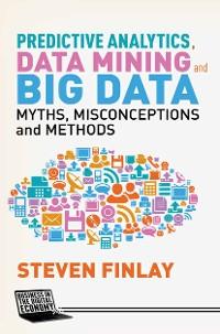 Cover Predictive Analytics, Data Mining and Big Data