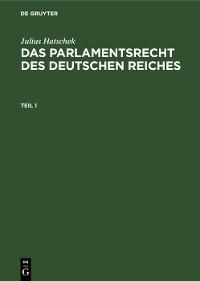 Cover Julius Hatschek: Das Parlamentsrecht des Deutschen Reiches. Teil 1