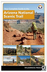 Cover Your Complete Guide to the Arizona National Scenic Trail
