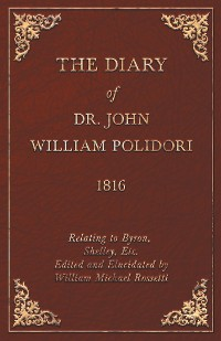 Cover The Diary of Dr. John William Polidori - 1816 - Relating to Byron, Shelley, Etc. Edited and Elucidated by William Michael Rossetti