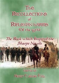 Cover THE RECOLLECTIONS OF RIFLEMAN HARRIS - The book which inspired the Sharpe Novels