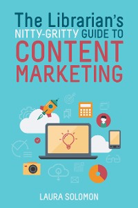 Cover The Librarian's Nitty-Gritty Guide to Content Marketing