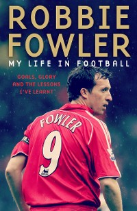 Cover Robbie Fowler: My Life In Football