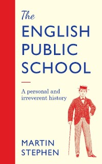 Cover The English Public School - An Irreverent and Personal History