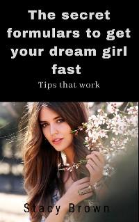Cover The Secret Formulas to Get Your Dream Girl Fast
