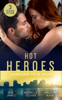 Cover Hot Heroes: Surrender Your Heart: Navy SEAL Six Pack (SEAL of My Own) / Bedroom Diplomacy / Star Witness