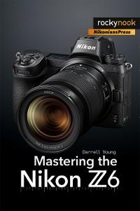 Cover Mastering the Nikon Z6