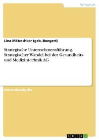 Cover Strategische Unternehmensführung. Strategischer Wandel bei der Gesundheits- und Medizintechnik AG