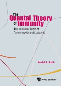 Cover Quantal Theory Of Immunity, The: The Molecular Basis Of Autoimmunity And Leukemia