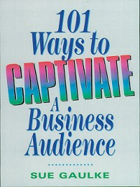 Cover 101 Ways to Captivate a Business Audience