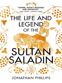 Cover The Life and Legend of the Sultan Saladin