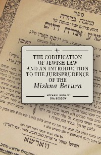 Cover The Codification of Jewish Law and an Introduction to the Jurisprudence of the Mishna Berura