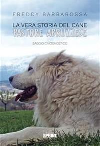 Cover La vera storia del Cane Pastore Abruzzese